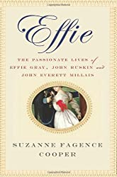Effie: The Passionate Lives of Effie Gray, John Ruskin and John Everett Millais by Suzanne Fagence Cooper (2011-06-21)
