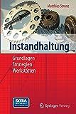 Instandhaltung: Grundlagen - Strategien - Werkstätten - Matthias Strunz