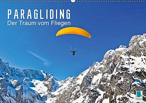 Paragliding: Der Traum vom Fliegen (Wandkalender 2019 DIN A2 quer): Gleitschirmfliegen über Seen, zwischen Felsen und durch atemberaubende ... 14 Seiten ) (CALVENDO Sport)