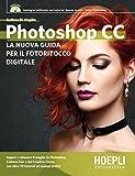 Photoshop CC. La nuova guida per il fotoritocco digitale. Con DVD-ROM