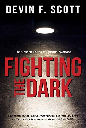 Fighting the Dark: The Unseen Truths of Spiritual Warfare (English Edition)