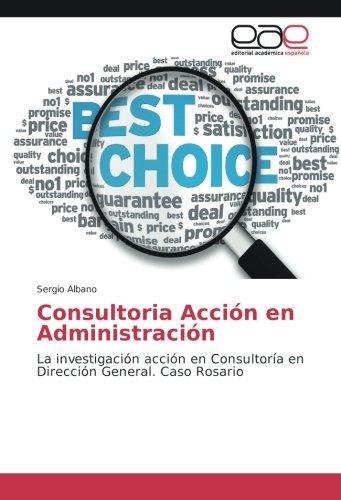 Consultoria Acción en Administración: La investigación acción en Consultoría en Dirección General. Caso Rosario
