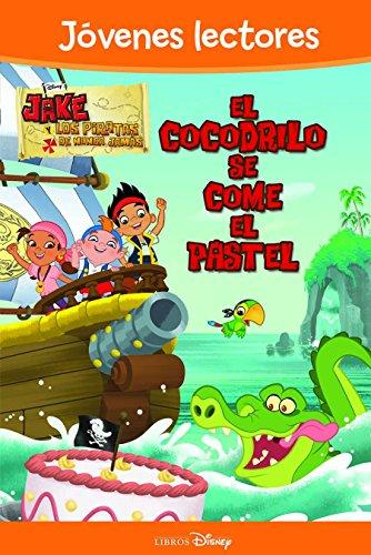 Jake y los piratas. El cocodrilo se come el pastel: Jóvenes lectores (Disney. Jake y los piratas) por Disney