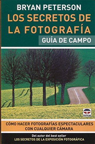 Los Secretos de La Fotografía. Guía de Campo por Bryan Peterson