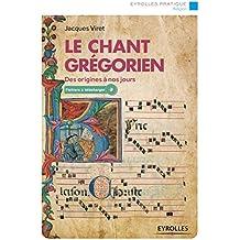 Le chant grégorien: Des origines à nos jours - Fichiers audio offerts à télécharger, plus d'une heure de musique (Eyrolles Pratique)