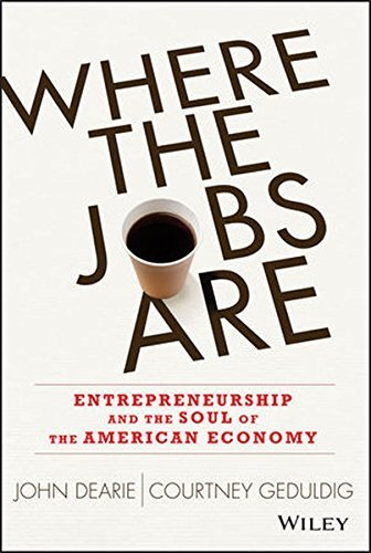 Where the Jobs Are: Entrepreneurship and the Soul of the American Economy by John Dearie (2013-09-16)