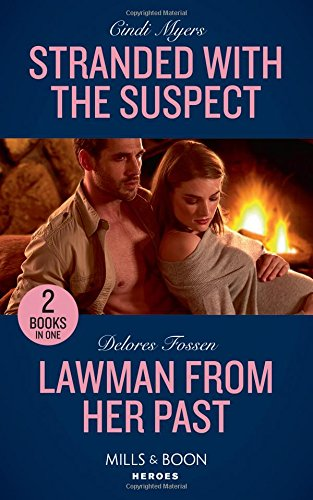Stranded With The Suspect: Stranded with the Suspect (The Ranger Brigade: Family Secrets) / Lawman from Her Past (Blue River Ranch) (Mills & Boon Heroes)
