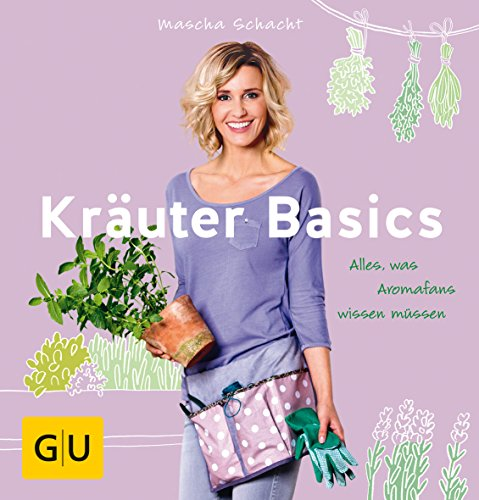 Kräuter Basics: Alles, was Aromafans wissen müssen (GU Garten Extra)