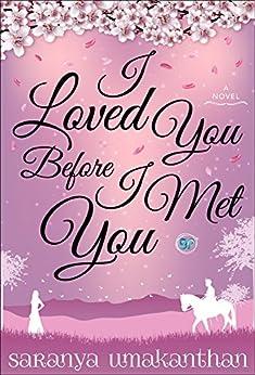 I Loved You Before I Met You by [Umakanthan, Saranya]