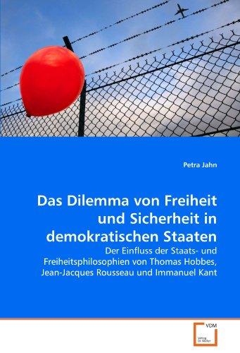 Das Dilemma von Freiheit und Sicherheit in demokratischen Staaten: Der Einfluss der Staats- und Freiheitsphilosophien von Thomas Hobbes, Jean-Jacques Rousseau und Immanuel Kant
