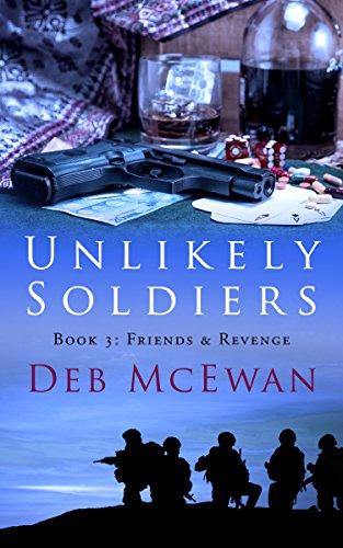 Unlikely Soldiers Book Three: (Friends & Revenge) by Deb McEwan