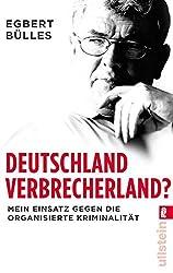 Deutschland, Verbrecherland?: Mein Einsatz gegen die organisierte Kriminalität