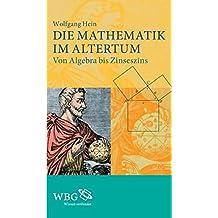 Die Mathematik im Altertum: Von Algebra bis Zinseszins