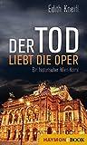 Der Tod liebt die Oper: Ein historischer Wien-Krimi (Historische Wien-Krimis 4)