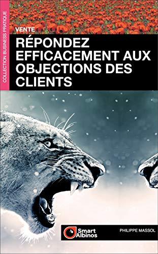 Répondez efficacement aux objections des clients (Business Pratique t. 1) par Philippe Massol