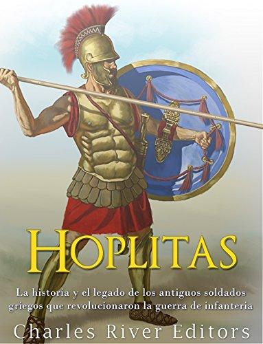 Hoplitas: La historia y el legado de los antiguos soldados griegos que revolucionaron la guerra de infantería por Charles River Editors
