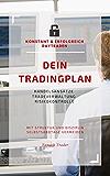 DEIN Tradingplan (konstant & erfolgreich daytraden): Handelsansätze, Tradeverwaltung, Risikokontrolle - mit Struktur und Disziplin Selbstsabotage vermeiden