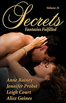 Secrets Volume 31 Fantasies Fulfilled by [Gaines, Alice, Court, Leigh, Probst, Jennifer, Rainy, Anne]