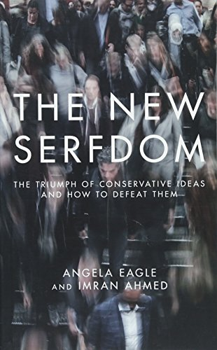 The New Serfdom: The Triumph of Conservative Ideas and How to Defeat Them...