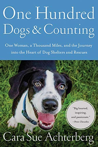One Hundred Dogs and Counting: One Woman, Ten Thousand Miles, and A Journey into the Heart of Shelters and Rescues (English Edition) -