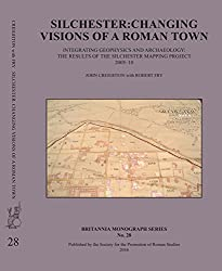 Silchester: Changing Visions of a Roman Town: Integrating Geophysics and Archaeology: the Results of the Silchester Mapping Project 2005-10