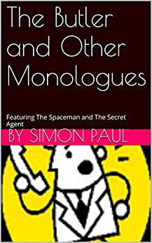 The Butler and Other Monologues: Featuring The Spaceman and The Secret Agent by [Paul, Simon]
