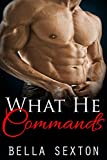 Romance: What He Commands: (Romance, Billionaire Romance, Contemporary Romance)