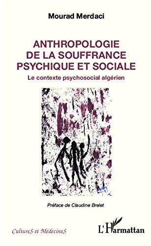 Livre gratuits en ligne Anthropologie de la souffrance psychique et sociale: Le contexte psychosocial algérien pdf epub