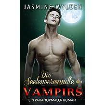 Die Seelenverwandte des Vampirs: Ein paranormaler Roman (Verliebt in einen Vampir 1)