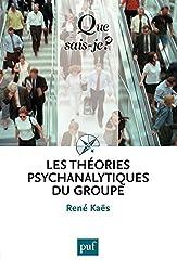 Les théories psychanalytiques du groupe: « Que sais-je ? » n° 3458