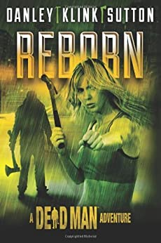 Reborn (A Dead Man Adventure) (English Edition) par [Danley, Kate, Sutton, Phoef, Klink, Lisa, Goldberg, Lee, Rabkin, William]