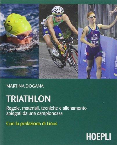 Triathlon. Regole, materiali, tecniche, allenamento spiegati da una campionessa