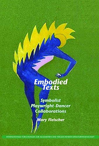 Embodied Texts: Symbolist Playwright-Dancer Collaborations. (Internationale Forschungen zur Allgemeinen und Vergleichenden Literaturwissenschaft)