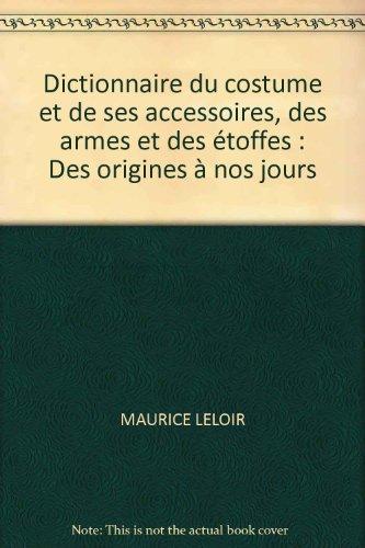 Dictionnaire du costume et de ses accessoires, des armes et des étoffes : Des origines à nos jours