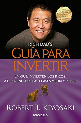 Guia Para Invertir: En Que Invierten los Ricos, A Diferencia de las Clases Media y Pobre = Rich Dad's Guide to Investing por Robert T. Kiyosaki