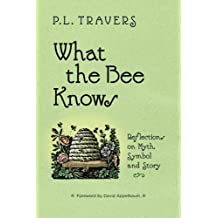 What the Bee Knows: Reflections on Myth, Symbol, and Story (Codhill Press) by P. L. Travers (2010-08-31)