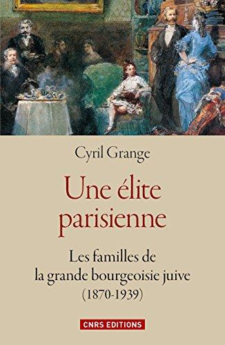 Une élite parisienne : les familles de la grande bourgeoisie juive (1870-1939): Les familles de la grande bourgeoisie juive (1870-1939)