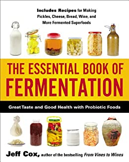 The Essential Book of Fermentation: Great Taste and Good Health with Probiotic Foods von [Cox, Jeff]