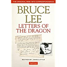 Letters of the Dragon: An Anthology of Bruce Lee's Correspondence with Family, Friends, and Fans, 1958-1973: The Original 1958-1973 Correspondence