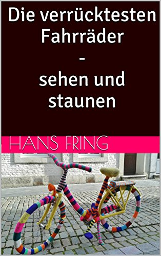 Die verrücktesten Fahrräder - sehen und staunen
