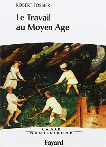 Le Travail au Moyen Age. la Vie Quotidienne