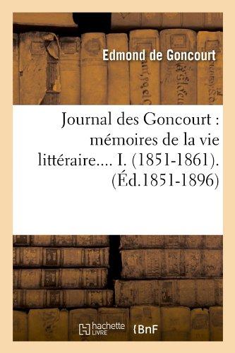 Journal des Goncourt : mémoires de la vie littéraire. Tome I. (Éd.1851-1896) par Edmond de Goncourt