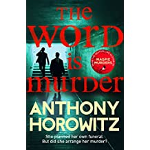 The Word Is Murder: The bestselling mystery from the author of Magpie Murders – you've never read a crime novel quite like this (Detective Daniel Hawthorne 1)