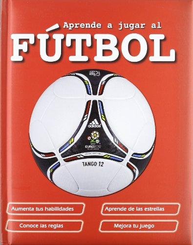Aprende A Jugar Al Fútbol (Actividades y destrezas) por María Jesús García González