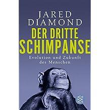 Der dritte Schimpanse: Evolution und Zukunft des Menschen