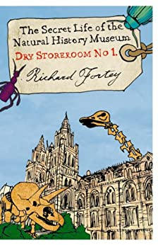 Dry Store Room No. 1: The Secret Life of the Natural History Museum (Text Only) by [Fortey, Richard]