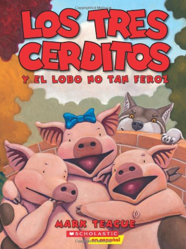 Los Tres Cerditos Y El Lobo No Tan Feroz (the Three Little Pigs and the Somewhat Bad Wolf): (spanish Language Edition of the Three Little Pigs and the