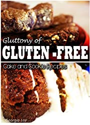 Gluttony of Gluten-Free - Cake and Cookie Recipes (English Edition)