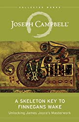 A Skeleton Key to Finnegans Wake: Unlocking James Joyce's Masterwork (Collected Works of Joseph Campbell)