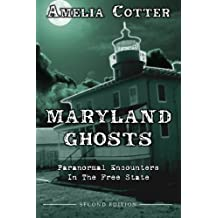 Maryland Ghosts: Paranormal Encounters In The Free State (Second Edition)